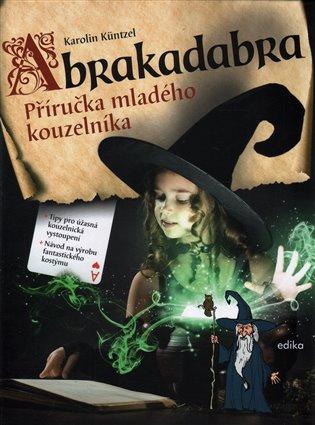 Abrakadabra:Příručka mladého kouzelníka - Karolin Küntzelová,   Booksquad.ink