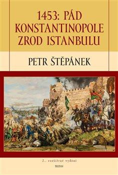 Obálka titulu 1453: Pád Konstantinopole zrod Istanbulu