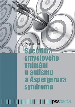 Specifika smyslového vnímání u autismu a Aspergerova syndromu - Olga Bogdashina | Booksquad.ink