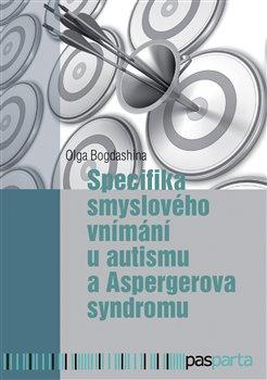 Obálka titulu Specifika smyslového vnímání u autismu a Aspergerova syndromu