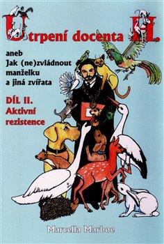 Obálka titulu Utrpení docenta H. aneb Jak (ne)zvládnout manželku a jiná zvířata - díl II.aktivní rezistence
