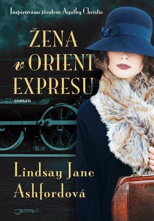 Žena v Orient expresu:Inspirováno životem Agathy Christie - Lindsay Jane Ashfordová | Booksquad.ink