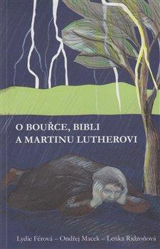 Obálka titulu O bouřce, Bibli a Martinu Lutherovi