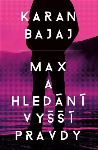 Max a hledání vyšší pravdy - Karan Bajaj | Booksquad.ink