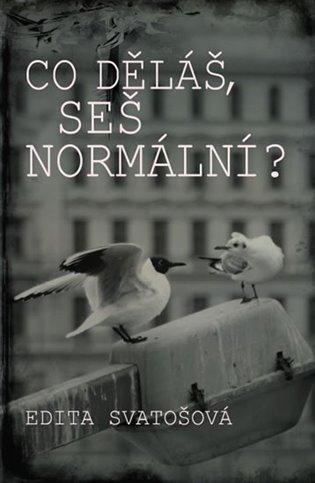 Co děláš, seš normální? - Edita Svatošová | Booksquad.ink