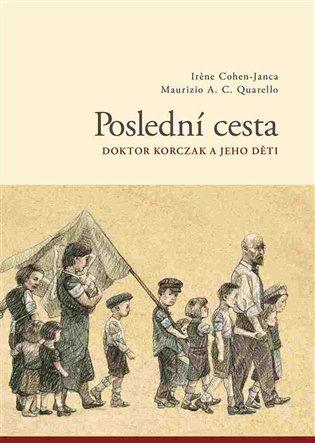 Poslední cesta:Doktor Korzcak a jeho děti - Irene Cohen-Janca | Booksquad.ink