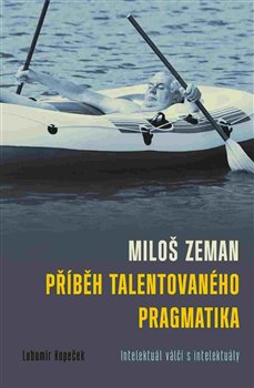 Obálka titulu Miloš Zeman - příběh talentovaného pragmatika
