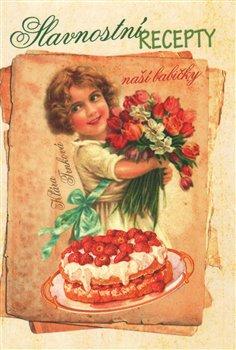 Obálka titulu Slavnostní recepty naší babičky