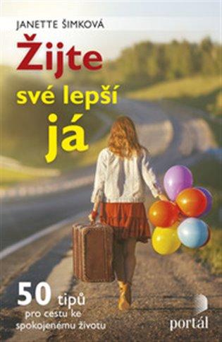 Žijte své lepší já:50 tipů pro cestu ke spokojenému životu - Janette Šimková | Booksquad.ink