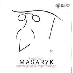 Obálka titulu Fenomén Masaryk / Masaryk as Phenomenon