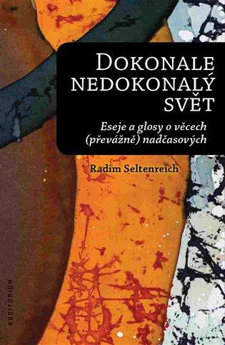 Dokonale nedokonalý svět:Eseje a glosy o věcech (převážně) nadčasových - Radim Seltenreich   Booksquad.ink