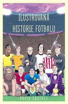 Obálka titulu Ilustrovaná historie fotbalu