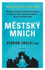 Městský mnich - Východní moudrost a moderní vychytávky k zastavení času a dosažení úspěchu, štěstí a vnitřního klidu