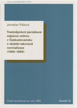 Obálka titulu Trestněprávní perzekuce odpůrců režimu v Československu v období takzvané normalizace (1969-1989).