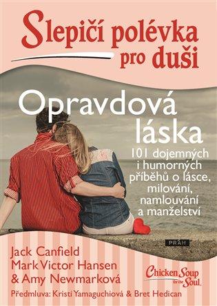Slepičí polévka pro duši - Opravdová láska:101 dojemných i humorných příběhů o lásce, milování, namlouvání a manželství - Jack Canfield,   Booksquad.ink
