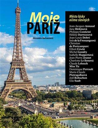 Moje Paříž – Město lásky očima slavných - Alessandra Mattanzaová | Booksquad.ink
