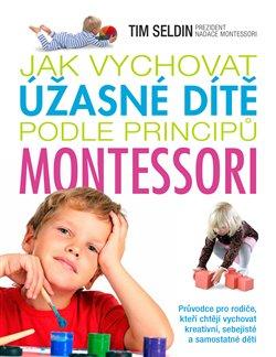 Obálka titulu Jak vychovat úžasné dítě podle principů montessori