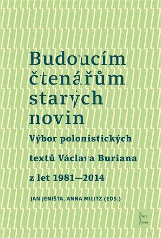 Budoucím čtenářům starých novin - Václav Burian | Booksquad.ink