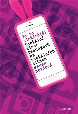 Je to složitější. Sociální život teenagerů na sociálních sítích - Danah Boydová | Booksquad.ink