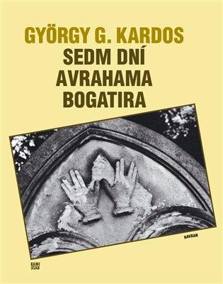 Sedm dní Avrahama Bogatira - György G. Kardos | Booksquad.ink