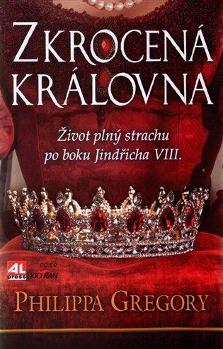 Zkrocená královna:Život plný strachu po boku Jindřicha VIII. - Philippa Gregory   Booksquad.ink
