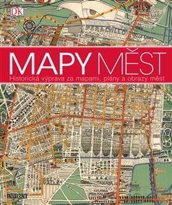 Obálka titulu Mapy měst - Historická výprava za mapami, plány a obrazy měst