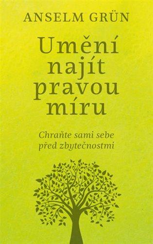 Umění najít pravou míru:Chraňte sami sebe před zbytečnostmi - Anselm Grün | Booksquad.ink