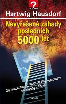Obálka titulu Nevyřešené záhady posledních 5000 let