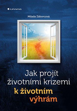 Jak projít životními krizemi k životním výhrám - Milada Záborcová | Booksquad.ink