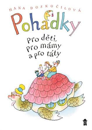 Pohádky pro děti, pro mámy a pro táty - Hana Doskočilová | Booksquad.ink