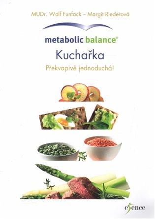 Metabolic Balance: Kuchařka:Překvapivě jednoduchá! - Wolf Funfack, | Booksquad.ink