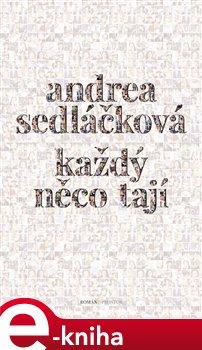 Každý něco tají - Andrea Sedláčková e-kniha