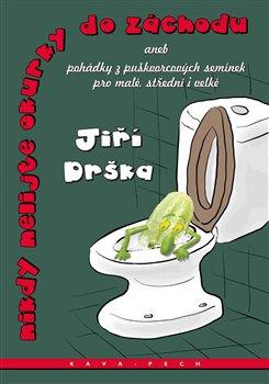 Nikdy nelijte okurky do záchodu. aneb pohádky z puškvorcových semínek pro malé, střední i velké - Jiří Drška