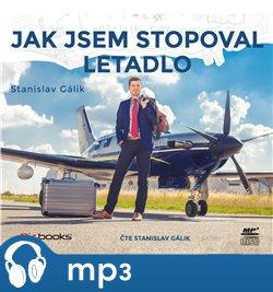 Jak jsem stopoval letadlo, mp3 - Stanislav Gálik