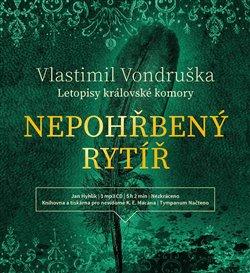 Nepohřbený rytíř. Letopisy královské komory I., CD - Vlastimil Vondruška
