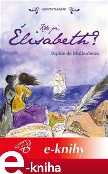 Kde jsi, Élisabeth?. Sestry naděje - Sophie de Mullenheim e-kniha
