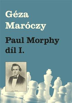 Obálka titulu Paul Morphy díl I.