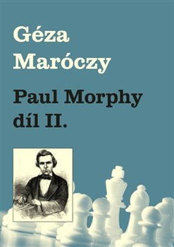 Obálka titulu Paul Morphy díl II.