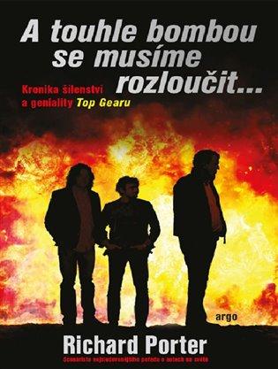 A touhle bombou se musíme rozloučit:Kronika šílenství a geniality Top Gearu - Richard Porter | Booksquad.ink