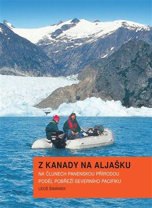 Z Kanady na Aljašku:Na člunech panenskou přírodou podél pobřeží severního Pacifiku - Leoš Šimánek | Booksquad.ink