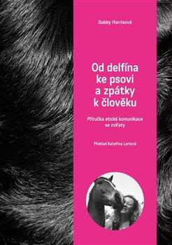 Obálka titulu Od delfína ke psovi a zpět k člověku