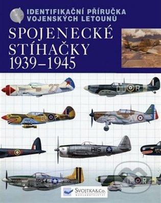 Spojenecké stíhačky 1939 – 1945:Identifikační příručka vojenských letounů - Chris Chant | Booksquad.ink