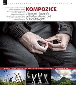 Obálka titulu Kompozice v [digitální] fotografii pohledem dvaceti pěti českých fotografů