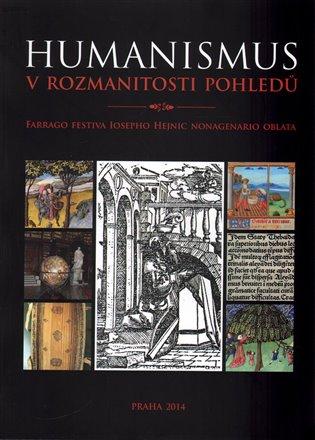 Humanismus v rozmanitosti pohledů - Anežka Baďurová (ed.), | Booksquad.ink