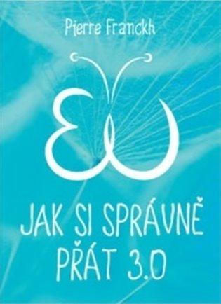 Jak si správně přát 3.0 - Pierre Franckh | Booksquad.ink