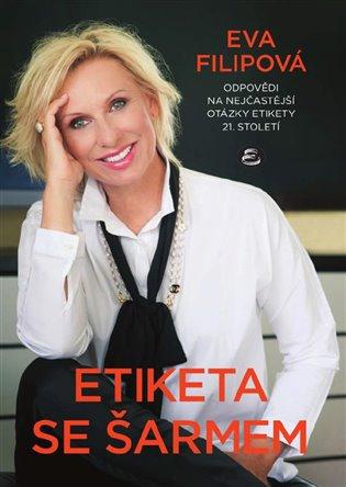 Etiketa se šarmem:Odpovědi na nejčastější otázky etikety 21. století - Eva Filipová | Booksquad.ink