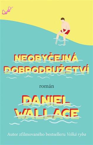 Neobyčejná dobrodružství - Daniel Wallace   Booksquad.ink