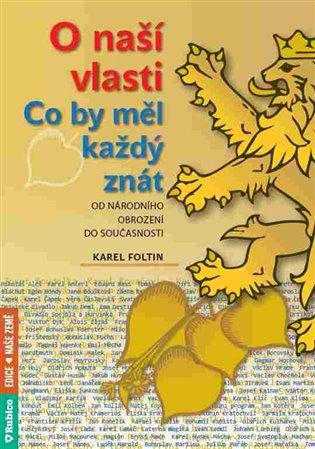 O naší vlasti:Co by měl každý znát – od národního obrození do současnosti - Karel Foltin | Booksquad.ink