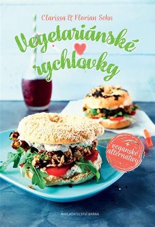 Vegetariánské rychlovky + veganské alternativy - Clarissa Sehn, | Booksquad.ink