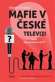Mafie v České televizi aneb Jak zprivatizovat ČT